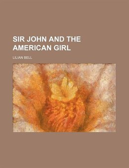 Book Sir John and the American girl by Lilian Bell