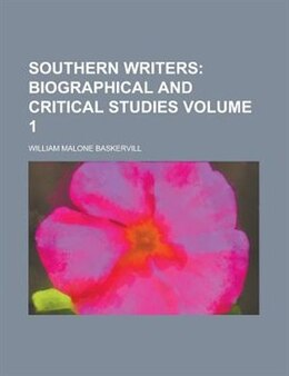 Book Southern Writers Volume 1: Biographical and Critical Studies by William Malone Baskervill