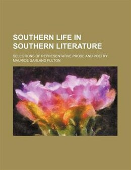 Book Southern Life In Southern Literature; Selections Of Representative Prose And Poetry by Maurice Garland Fulton