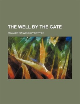 Book The Well by the Gate by Melancthon Woolsey Stryker