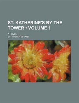 Book St. Katherine's By The Tower (volume 1); A Novel by Sir Walter Besant
