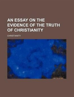 Book An Essay On The Evidence Of The Truth Of Christianity by Christianity