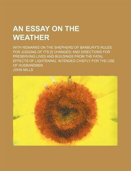 Book An Essay On The Weather; With Remarks On The Shepherd Of Banbury's Rules For Judging Of It's… by John Mills