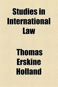 Book Studies in International Law by Sir Thomas Erskine Holland