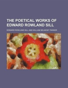 Book The poetical works of Edward Rowland Sill by Edward Rowland Sill
