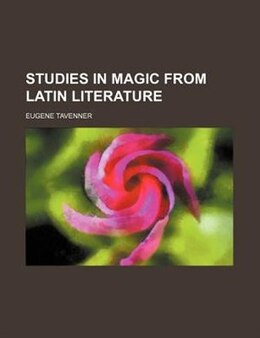 Book Studies In Magic From Latin Literature by Eugene Tavenner