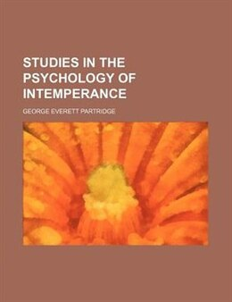 Book Studies In The Psychology Of Intemperance by George Everett Partridge