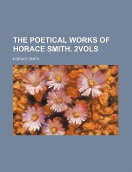 Book The poetical works of Horace Smith. 2vols by Horace Smith