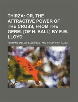 Book Thirza; Or, The Attractive Power Of The Cross, From The Germ. [of H. Ball] By E.m. Lloyd by Hermann Ball