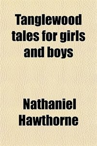 Book Tanglewood tales for girls and boys by Nathaniel Hawthorne