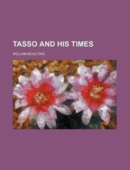 Book Tasso and His Times by William Boulting