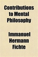 Book Contributions To Mental Philosophy by Immanuel Hermann Fichte