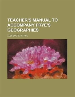Book Teacher's Manual To Accompany Frye's Geographies by Alex Everett Frye