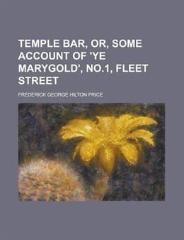 Book Temple Bar, Or, Some Account Of 'ye Marygold', No.1, Fleet Street by Frederick George Hilton Price