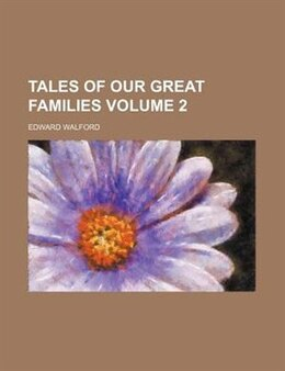 Book Tales of Our Great Families (1877) by Edward Walford