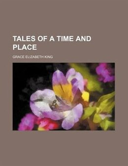 Book Tales of a time and place by Grace Elizabeth King