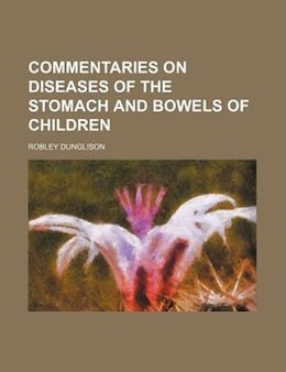 Book Commentaries On Diseases Of The Stomach And Bowels Of Children by Robley Dunglison