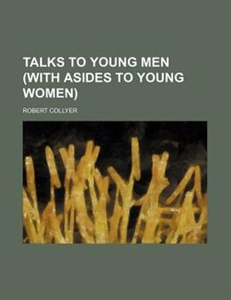 Book Talks to Young Men (with Asides to Young Women) by Robert Collyer