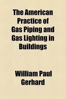 Book The American practice of gas piping and gas lighting in buildings by William Paul Gerhard