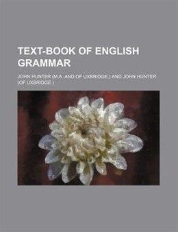 Book Text-book of English grammar by John Hunter