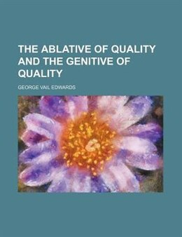 Book The Ablative of Quality and the Genitive of Quality by George Vail Edwards