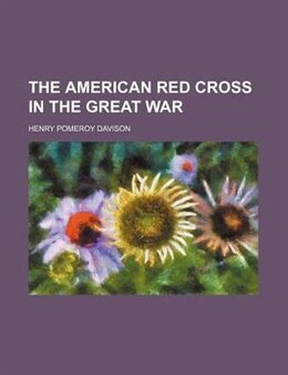 Book The American Red Cross in the great war by Henry Pomeroy Davison