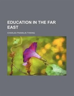 Book Education In The Far East by Charles Franklin Thwing