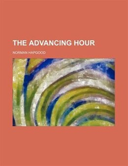 Book The Advancing Hour by Norman Hapgood