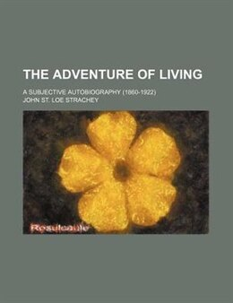 Book The Adventure Of Living; A Subjective Autobiography (1860-1922) by John St. Loe Strachey