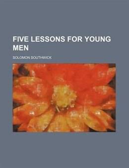 Book Five Lessons For Young Men by Solomon Southwick