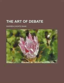 Book The Art of Debate by Warren Choate Shaw