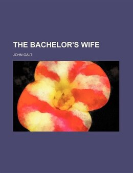 Book The Bachelor's Wife by John Galt