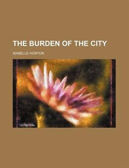 Book The Burden of the City by Isabelle Horton