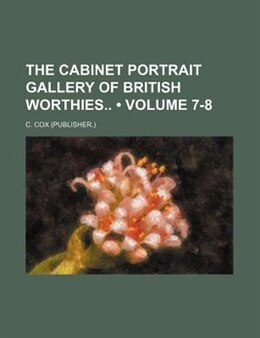 Book The Cabinet Portrait Gallery Of British Worthies (volume 7-8) by C. Cox