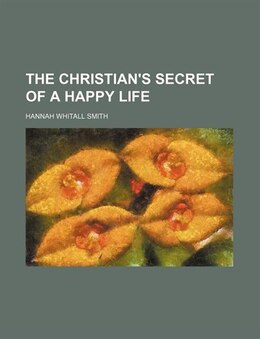 Book The Christian's Secret Of A Happy Life by Hannah Whitall Smith