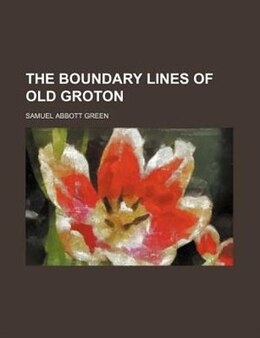 Book The Boundary Lines of Old Groton by Samuel Abbott Green