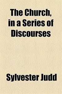 Book The Church, in a series of discourses by Sylvester Judd