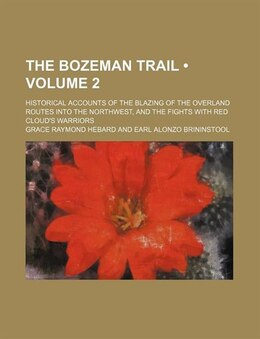 Book The Bozeman Trail (volume 2); Historical Accounts Of The Blazing Of The Overland Routes Into The… by Grace Raymond Hebard