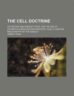 Book The Cell Doctrine; Its History And Present State. For The Use Of Students In Medicine And Dentistry… by James Tyson
