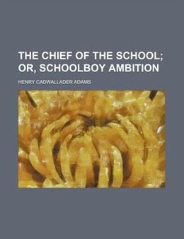 Book The Chief Of The School; Or, Schoolboy Ambition by Henry Cadwallader Adams