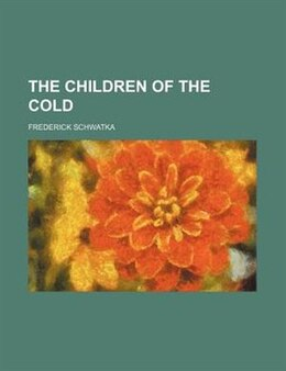Book The Children of the Cold by Frederick Schwatka