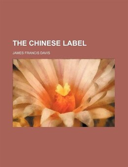 Book The Chinese label by James Francis Davis