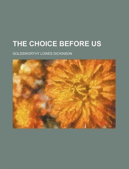 Book The Choice Before Us by Goldsworthy Lowes Dickinson