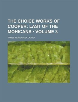Book The Choice Works Of Cooper (volume 3); Last Of The Mohicans: Last of the Mohicans by James Fenimore Cooper