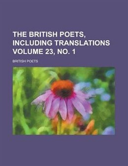 Book The British Poets, Including Translations Volume 23, No. 1 by British Poets