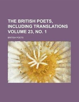 Book The British Poets, Including Translations (23, No. 1) by British Poets