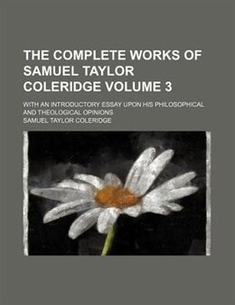Book The Complete Works Of Samuel Taylor Coleridge Volume 3; With An Introductory Essay Upon His… by Samuel Taylor Coleridge