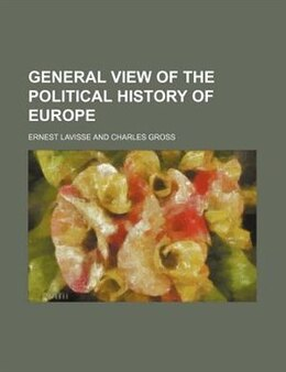 Book General View Of The Political History Of Europe by Ernest Lavisse