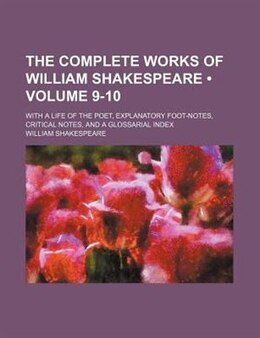 Book The Complete Works Of William Shakespeare (volume 9-10); With A Life Of The Poet, Explanatory Foot… by William Shakespeare