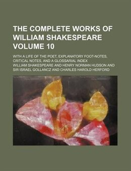 Book The Complete Works Of William Shakespeare Volume 10; With A Life Of The Poet, Explanatory Foot… by William Shakespeare